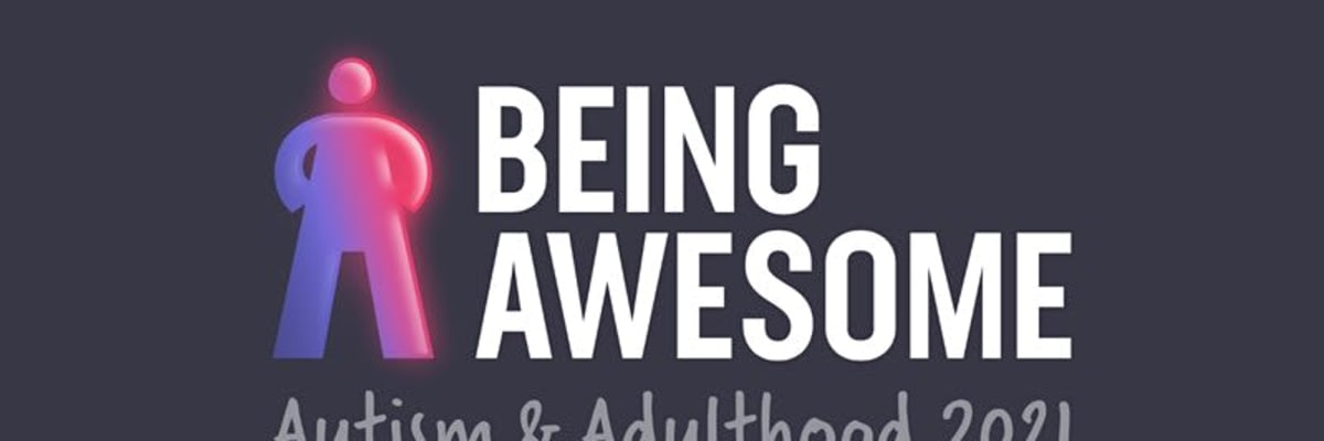 Being Awesome - Autism and Adulthood 2021
