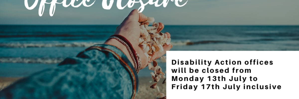 Disability Action July Office Closure