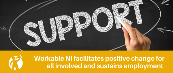 Workable NI facilitates positive change for all involved and sustains employment