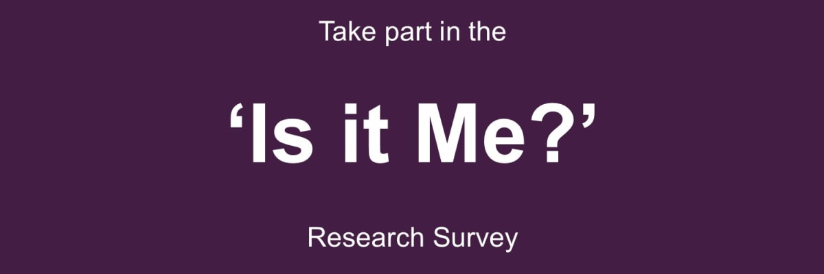 The 'Is it me?' Research Survey