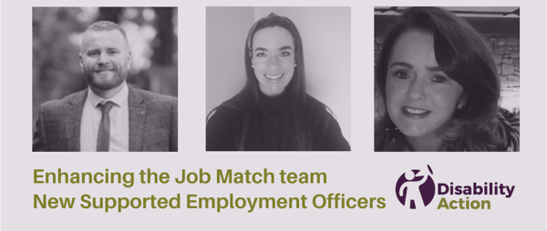 Our Job Match team has been enhanced with 3 new Supported Employment Officers