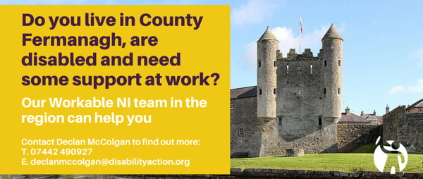 Do you live in Co. Fermanagh, are disabled and need some support at work?